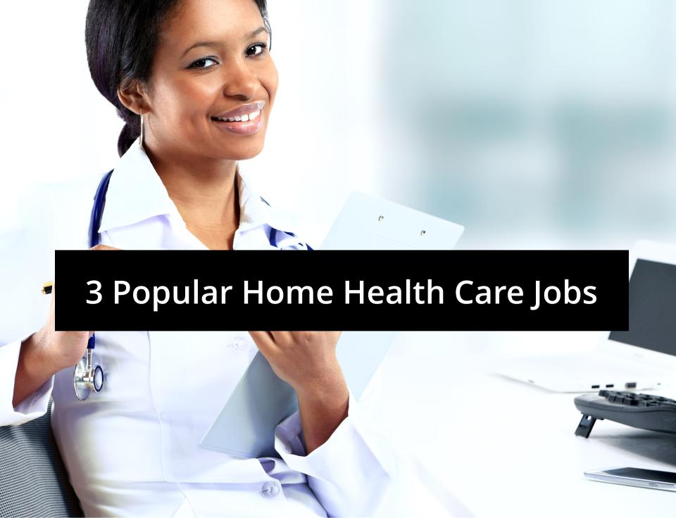3 Popular Home Health Care Jobs | West Coast Nursing ...