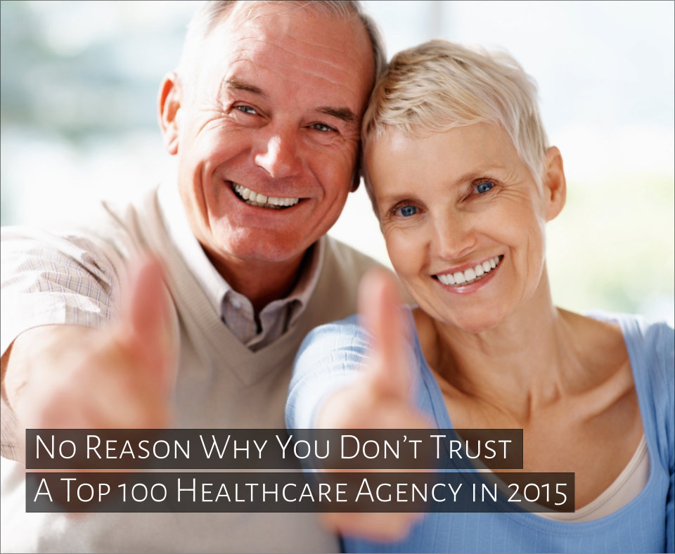 No Reason Why You Don't Trust A Top 100 Healthcare Agency in 2015